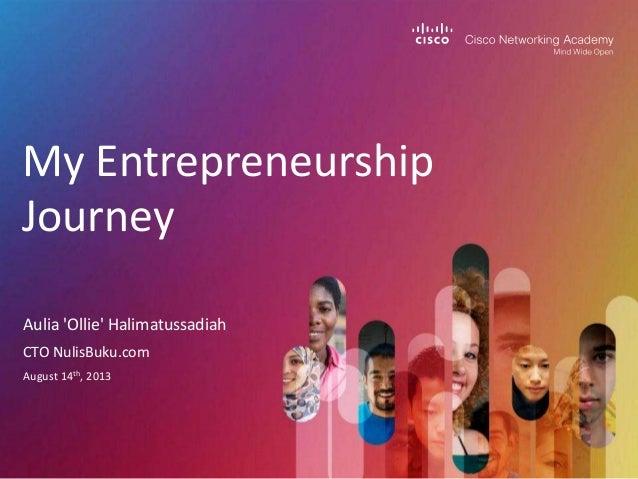 My Entrepreneurship Journey Aulia 'Ollie' Halimatussadiah CTO NulisBuku.com August 14th, 2013