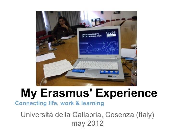 My Erasmus ExperienceConnecting life, work & learning  Università della Callabria, Cosenza (Italy)                   may 2...