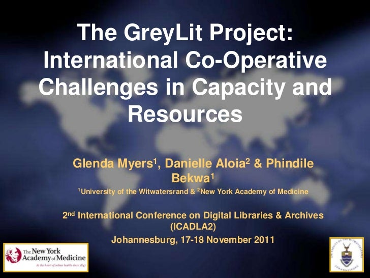 The GreyLit Project:International Co-OperativeChallenges in Capacity and        Resources    Glenda Myers1, Danielle Aloia...