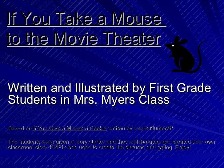Written and Illustrated by First Grade Students in Mrs. Myers Class Based on  If You Give a Mouse a Cookie  written by Lau...