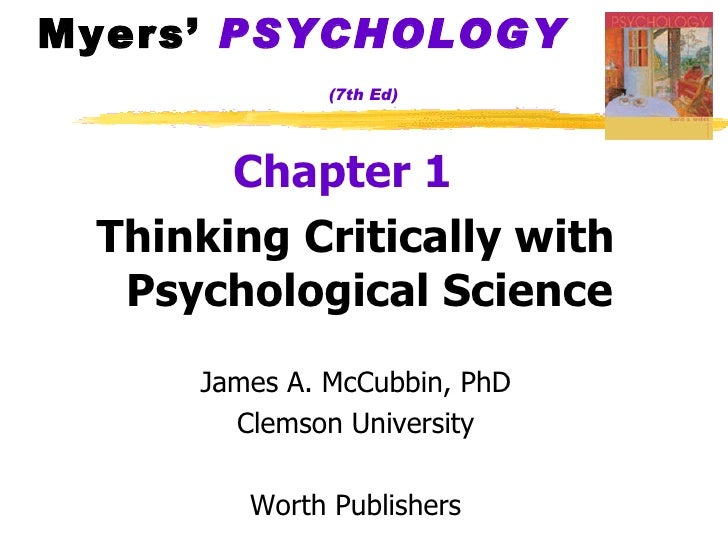 Myers'  PSYCHOLOGY   (7th Ed) <ul><li>Chapter 1   </li></ul><ul><li>Thinking Critically with Psychological Science </li></...