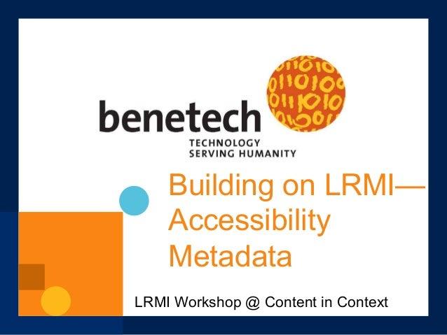 Building on LRMI—AccessibilityMetadataLRMI Workshop @ Content in Context