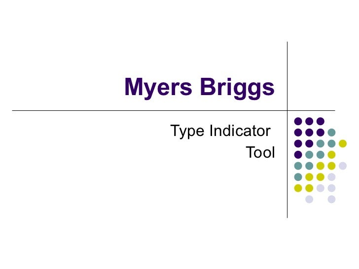 the myers briggs type indicator education essay This type of esfj is a dangerous person indeed extraverted feeling drives them to control and manipulate, and their lack of intuition prevents them from seeing the big picture they're usually quite popular and good with people, and good at manipulating them.
