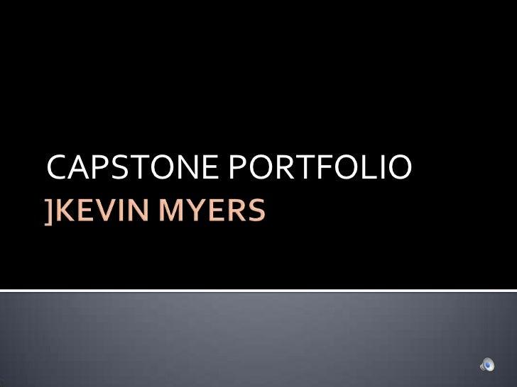 ]KEVIN MYERS<br />CAPSTONE PORTFOLIO<br />