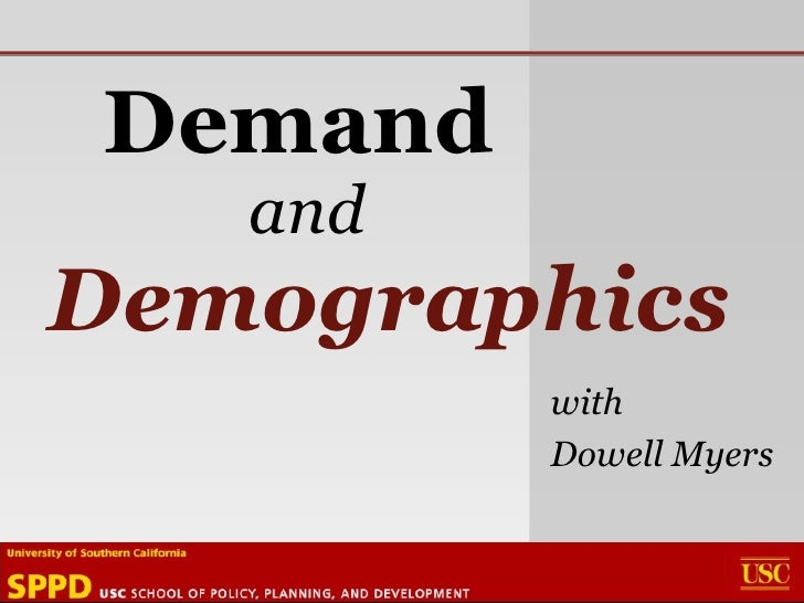 Demand   and Demographics with Dowell Myers