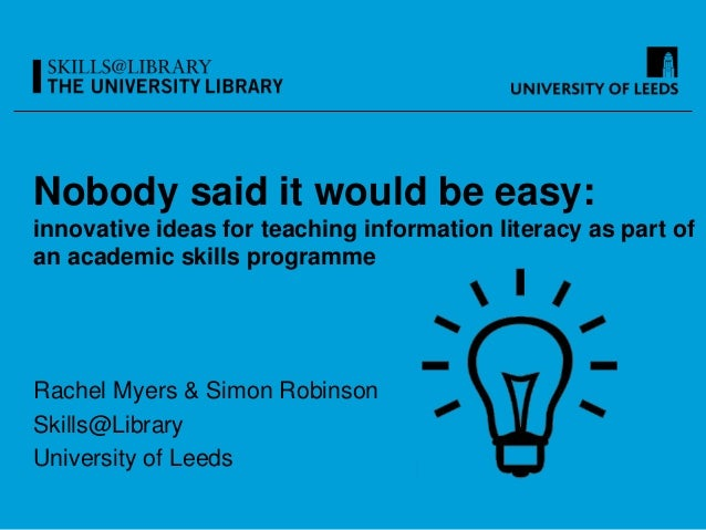 Nobody said it would be easy: innovative ideas for teaching information literacy as part of an academic skills programme R...