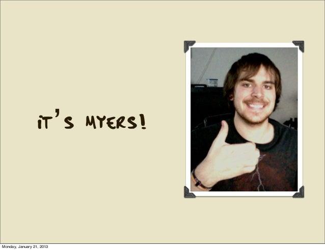 It's Myers!Monday, January 21, 2013