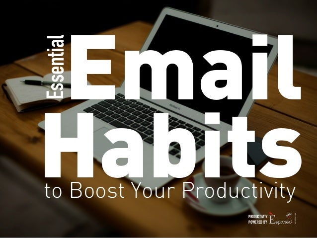 Essential  Email  Habits to Boost Your Productivity  PRODUCTIVITY  POWERED BY  AUSTRALIA