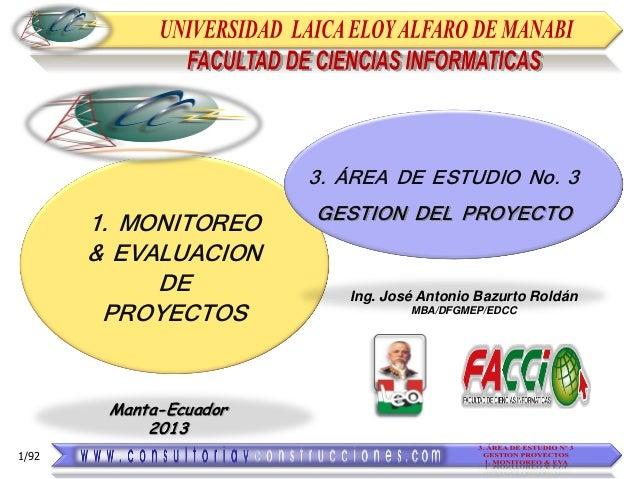 3. ÁREA DE ESTUDIO No. 3  1. MONITOREO & EVALUACION DE PROYECTOS Manta-Ecuador 2013 1/92  GESTION DEL PROYECTO  Ing. José ...