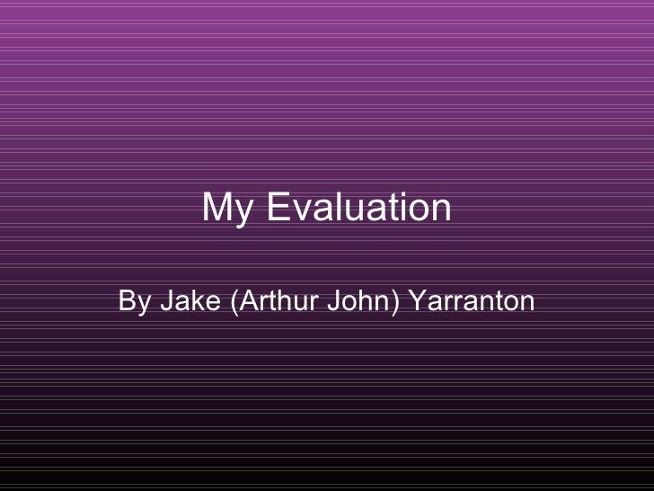 My Evaluation By Jake (Arthur John) Yarranton