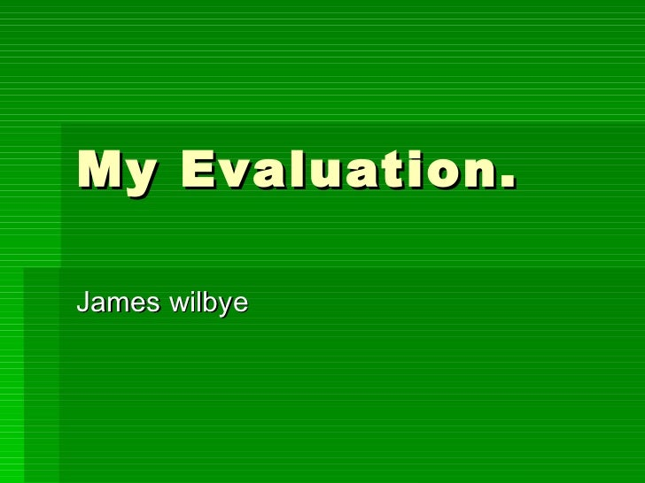 My Evaluation. James wilbye