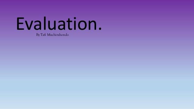 Evaluation.By Tafi Muchirahondo