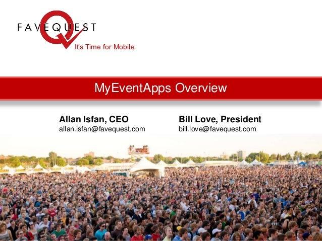 It's Time for Mobile          MyEventApps OverviewAllan Isfan, CEO            Bill Love, Presidentallan.isfan@favequest.co...