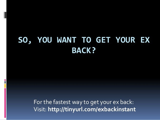 SO, YOU WANT TO GET YOUR EX           BACK?   For the fastest way to get your ex back:   Visit: http://tinyurl.com/exbacki...