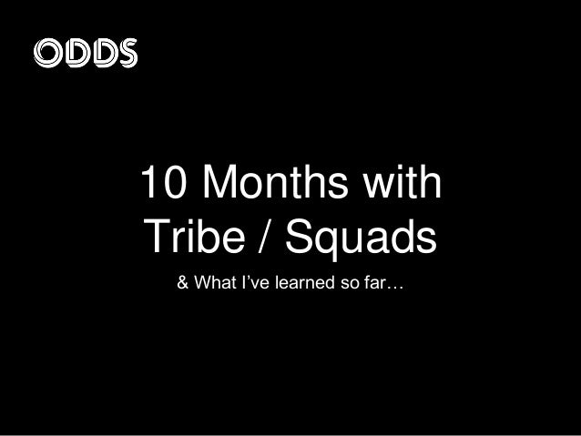 10 Months with Tribe / Squads & What I've learned so far…