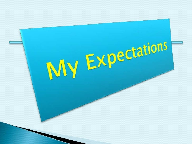 my expectations Setting expectations high is seen as good in our results driven society but it often   how do i know what my expectations are try making an.