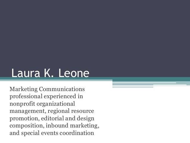 Laura K. LeoneMarketing Communicationsprofessional experienced innonprofit organizationalmanagement, regional resourceprom...