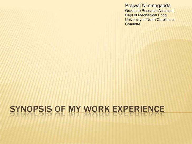 Synopsis of my work experience<br />Prajwal Nimmagadda<br />Graduate Research Assistant<br />Dept of Mechanical Engg<br />...
