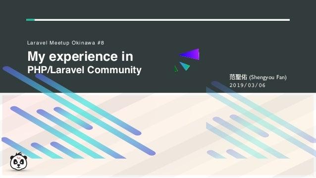 1 Presented by John White, Marketing Head My experience in PHP/Laravel Community Laravel Meetup Okinawa #8 (Shengyou Fan) ...