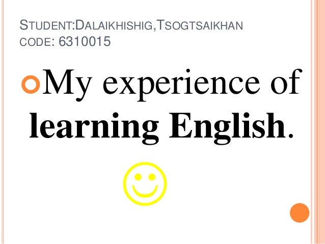 experience in english My experiences in this six-week english composition-i class have been challenging and rewarding, as well as educating and developing as far as challenging, i have.