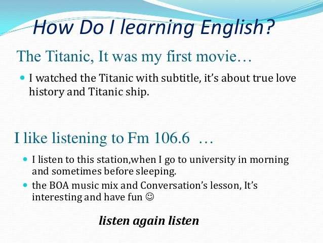 my experience about learning english Experience in learning english my experience in learning english english was not my favorite subject when the first time i was introduced by my english teacher.