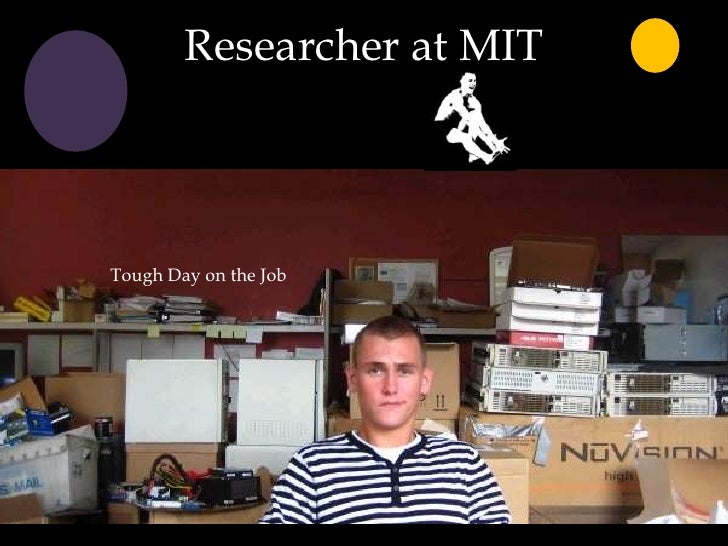 Researcher at MIT<br />Tough Day on the Job<br />