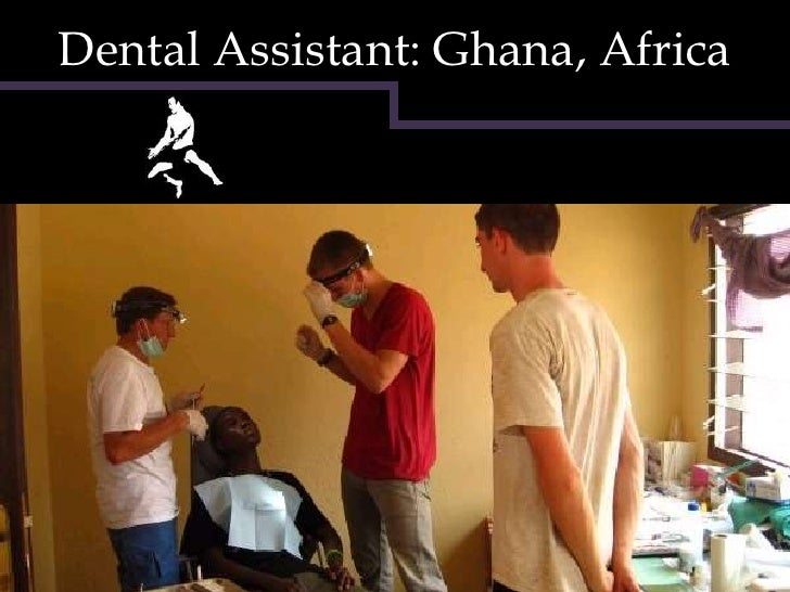Dental Assistant: Ghana, Africa<br />