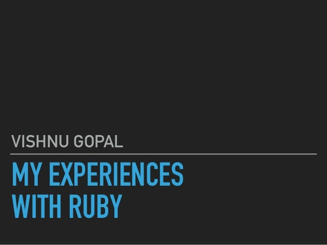 MY EXPERIENCES WITH RUBY VISHNU GOPAL