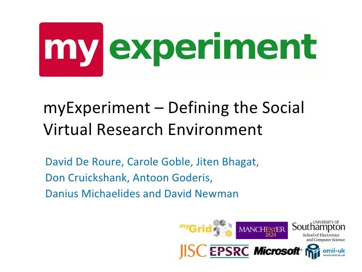 myExperiment – Defining the Social Virtual Research Environment David De Roure, Carole Goble, Jiten Bhagat, Don Cruickshan...