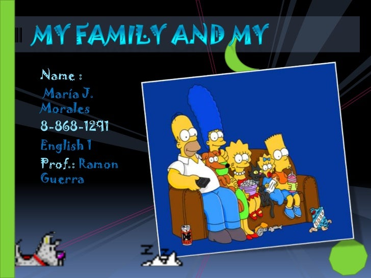 Name :<br /> María J. Morales<br />8-868-1291     <br />English 1       <br />Prof.: Ramon Guerra<br />My Family and my<br />