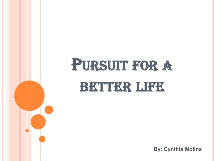 PURSUIT FOR A BETTER LIFE          By: Cynthia Molina