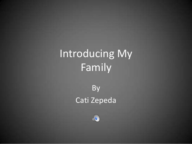 Introducing My     Family        By   Cati Zepeda