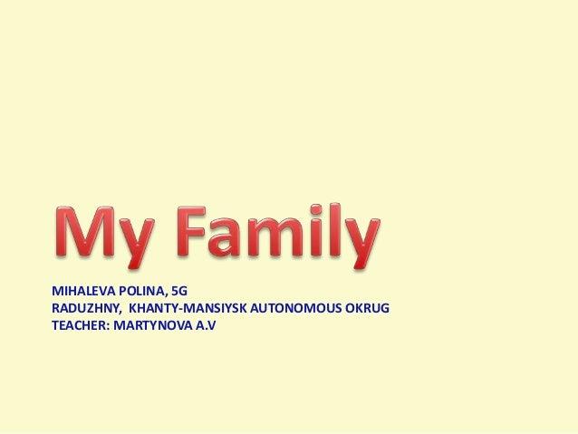 MIHALEVA POLINA, 5G RADUZHNY, KHANTY-MANSIYSK AUTONOMOUS OKRUG TEACHER: MARTYNOVA A.V