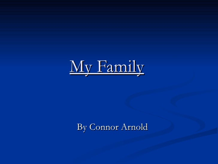 My Family   By Connor Arnold