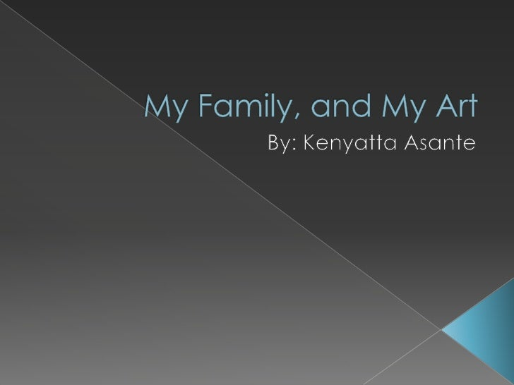 My Family, and My Art<br />By: Kenyatta Asante<br />