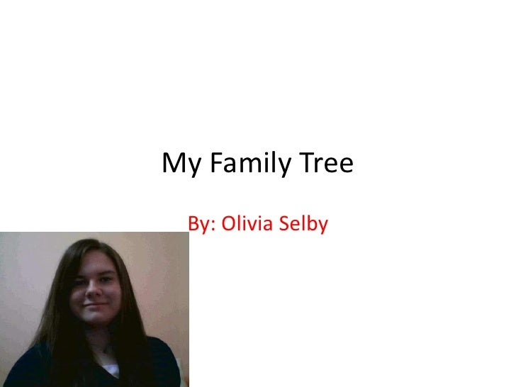 My Family Tree<br />By: Olivia Selby<br />