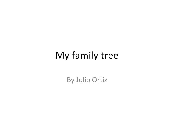 My family tree  By Julio Ortiz