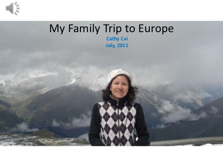 My Family Trip to Europe<br />Cathy Cai<br />July, 2011<br />