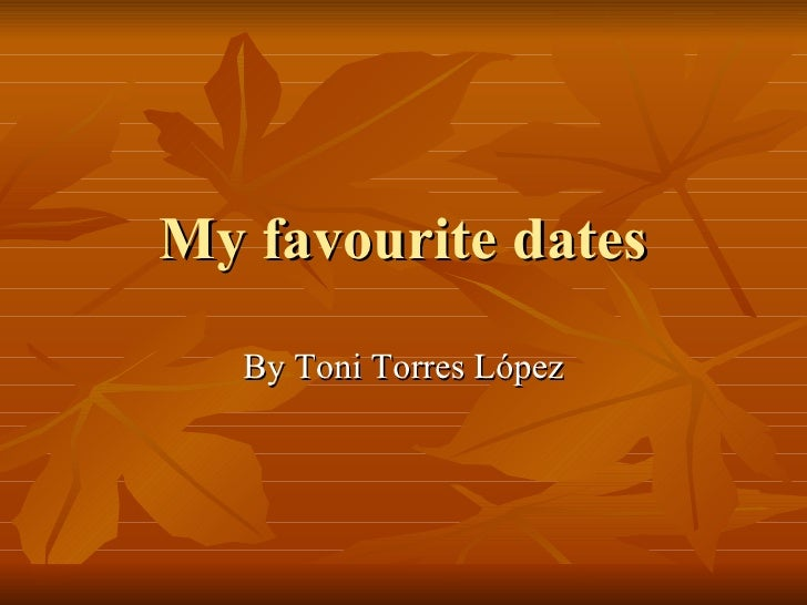 My favourite dates By Toni Torres López