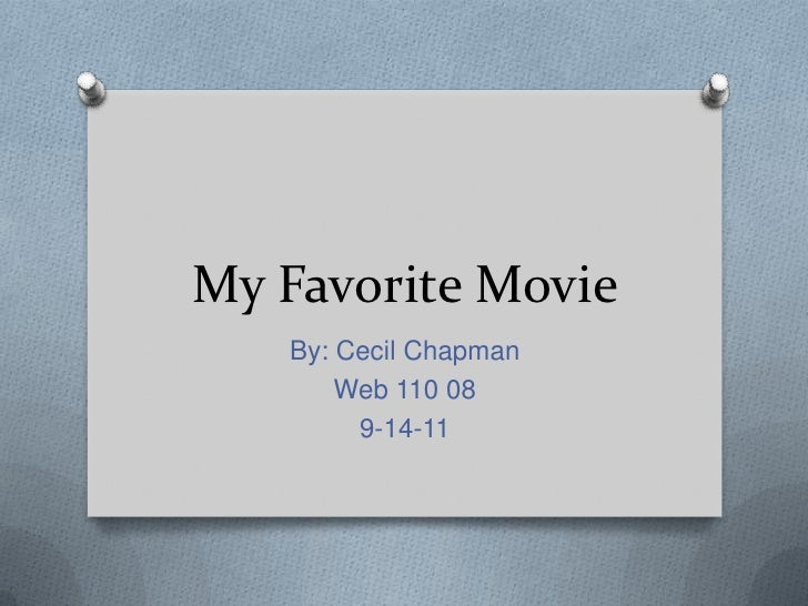 My Favorite Movie<br />By: Cecil Chapman<br />Web 110 08<br />9-14-11<br />