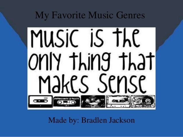 My Favorite Music Genres Made by: Bradlen Jackson