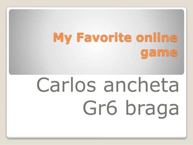 My Favorite online  game  Carlos ancheta  Gr6 braga