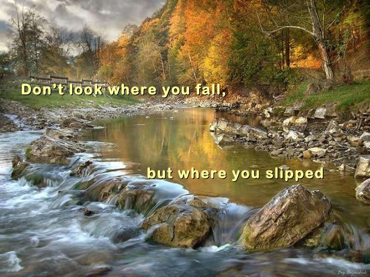 Don't look where you fall, but where you slipped