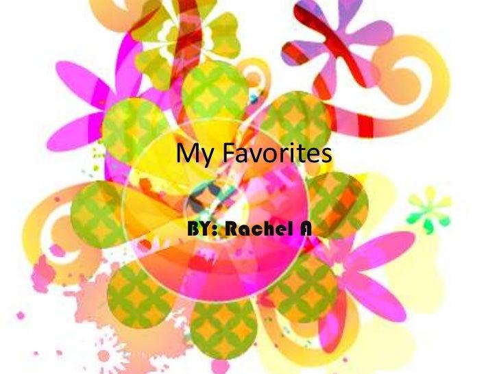 My Favorites<br />BY: Rachel A<br />