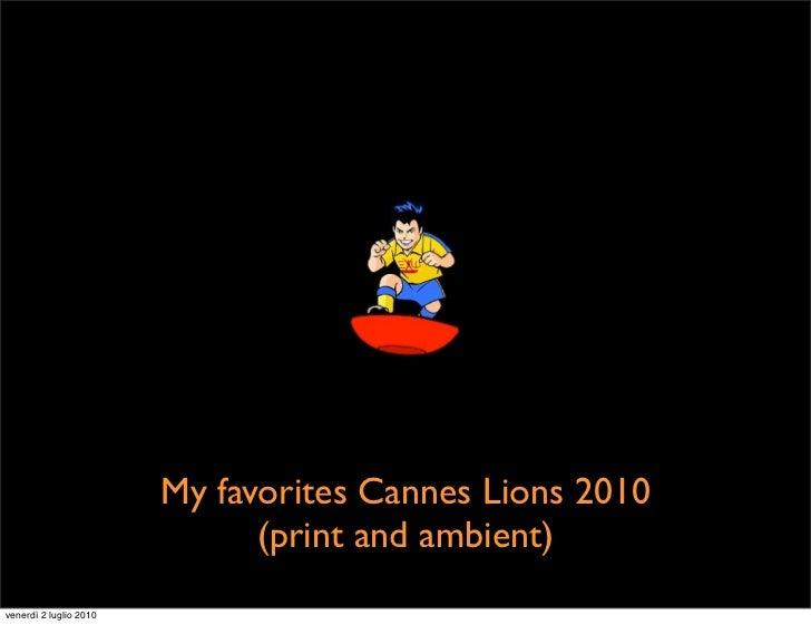 My favorites Cannes Lions 2010                               (print and ambient) venerdì 2 luglio 2010