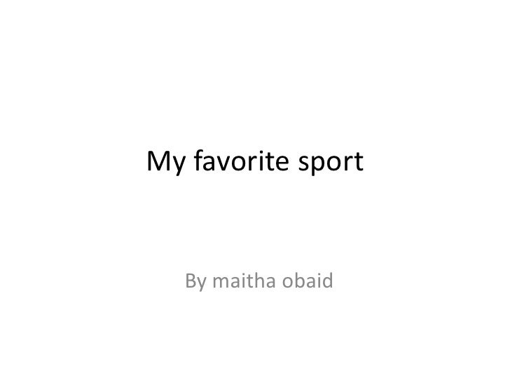 My favorite sport<br />By maithaobaid<br />