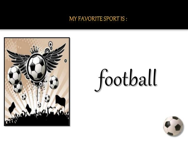 my favorite sport my favorite sport 1 football 2