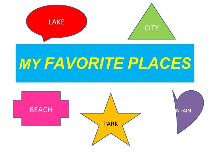 MY  FAVORITE   PLACES LAKE CITY BEACH MOUNTAIN PARK