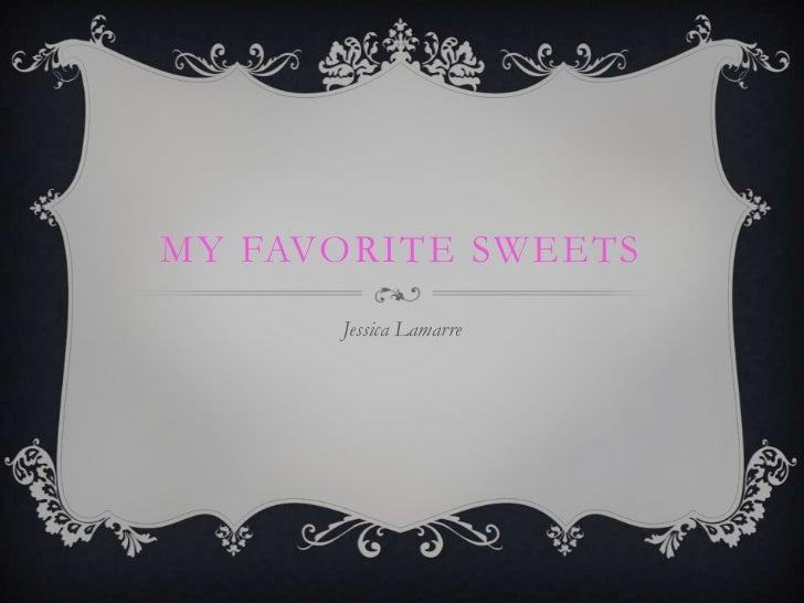 MY FAVORITE SWEETS      Jessica Lamarre