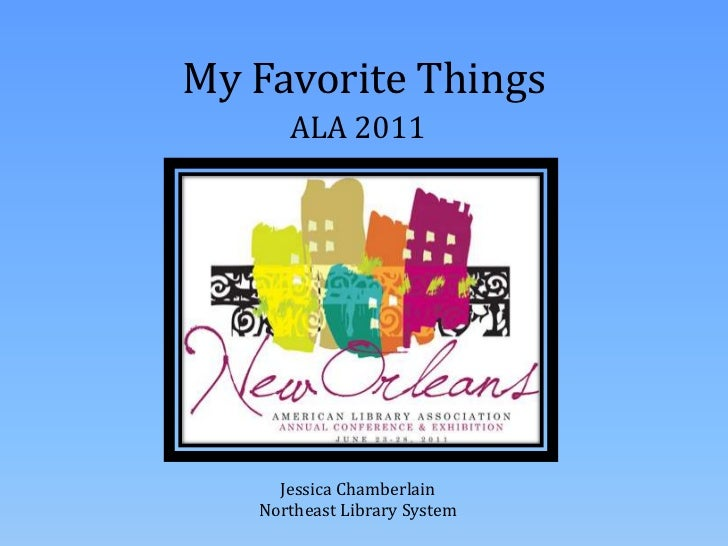 My Favorite Things<br />ALA 2011<br />Jessica Chamberlain<br />Northeast Library System<br />